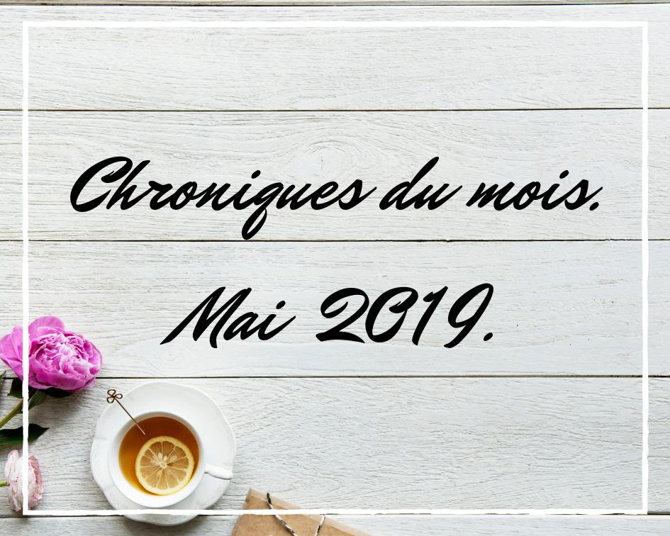 Chroniques du mois – Mai2019