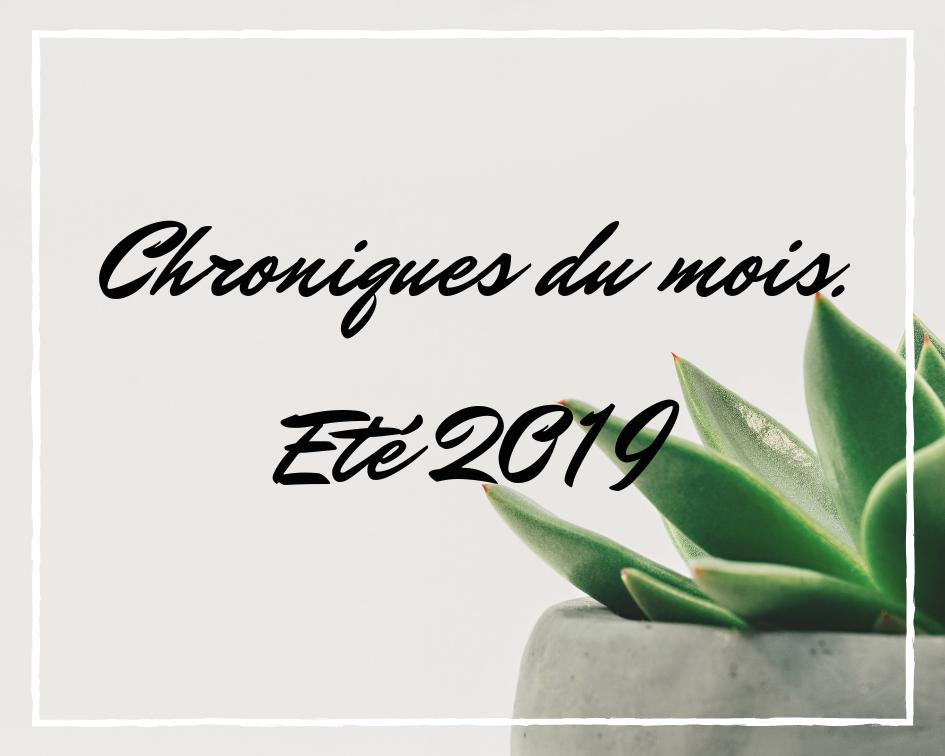 Chroniques du mois – Eté2019.
