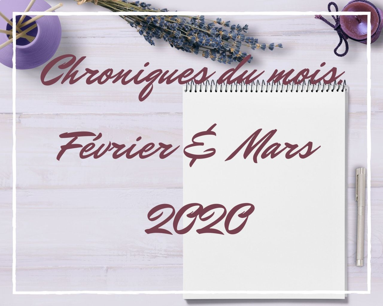 Chroniques du mois – Février & Mars2020